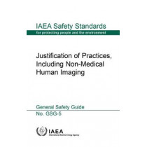 Justification of practices, including non-medical human imaging: general safety guide by International Atomic Energy Agency, 9789201024145