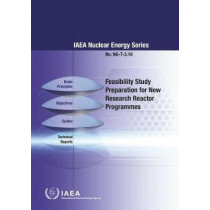 Feasibility Study Preparation for New Research Reactor Programmes by International Atomic Energy Agency, 9789201045188