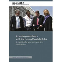 Assessing compliance with the Nelson Mandela Rules: a checklist for internal inspection mechanisms by United Nations: Office on Drugs and Labor, 9789211303421