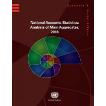 National accounts statistics: analysis of main aggregates, 2016 by United Nations: Department of Economic and Social Affairs: Statistics Division, 9789211616385