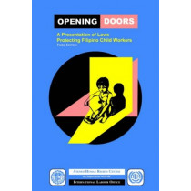 Opening Doors: A Presentation of Laws Protecting Filipino Child Workers (Third Edition) by International Labour Office, 9789221133148