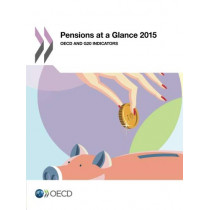 Pensions at a glance 2015: OECD and G20 indicators by Organisation for Economic Co-Operation and Development, 9789264240636