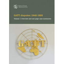 GATT Disputes: 1948-1995: Volume 1: Overview and One-Page Case Summaries by World Tourism Organization, 9789287042606