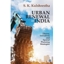 Urban Renewal in India: Theory, Initiatives and Spatial Planning Strategies by S K Kulshrestha, 9789352806379