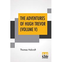 The Adventures Of Hugh Trevor (Volume V) by Thomas Holcroft, 9789353427153