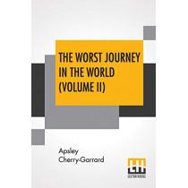 The Worst Journey In The World (Volume II): Antarctic 1910-1913 by Apsley Cherry-Garrard, 9789353445232