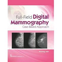 Full-Field Digital Mammography: Case-Based Approach by Anurag Jain, 9789389396270