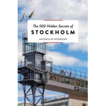 The 500 Hidden Secrets of Stockholm by Antonia AF Petersens, 9789460582189