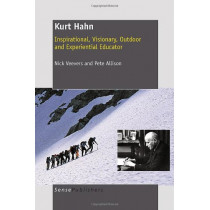 Kurt Hahn: Inspirational, Visionary, Outdoor and Experiential Educator by Nick Veevers, 9789460914676