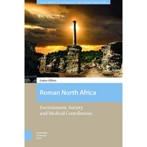 Roman North Africa: Environment, Society and Medical Contribution by Louise Cilliers, 9789462989900