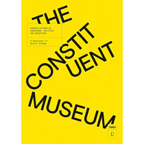 The Constituent Museum: Constellations of Knowledge, Politics and Mediation: A Generator of Social Change by John Byrne, 9789492095428