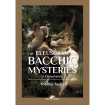 The Eleusinian and Bacchic Mysteries: A Dissertation by Thomas Taylor, 9789492355294