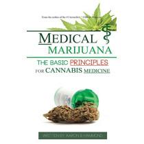 Medical Marijuana: The Basic Principles For Cannabis Medicine by Aaron Hammond, 9789492788009