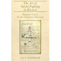 The Art of Sword Fighting in Earnest: Philippo Vadi's de Arte Gladiatoria Dimicandi with an Introduction, Translation, Commentary, and Glossary by Guy Windsor, 9789527157374