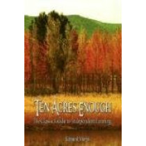 Ten Acres Enough: The Classic Guide to Independent Farming by Morris Edmund Morris, 9789563100327