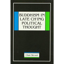 Buddhism in Late Ch'Ing Political Thought by Sin-wai Chan, 9789622013230
