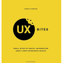 UX Bites - Small bites of information about User Experience Design: A visual presentation of the most important definitions, methods and techniques in UX Design, for an easy to follow and immersive experience. by Gabriel Kirmaier, 9789730298222