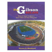 The Gibson Relays: History & Impact on Jamaica's Sports Culture and Social Development by Verene A. Shepherd, 9789766379469