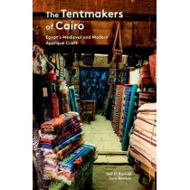 The Tentmakers of Cairo: Egypt's Medieval and Modern Applique Craft by Sam Bowker, 9789774168024