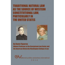 Traditional Natural Law as the Source of Western Constitutional Law, Particularly in the United States by Dante Figueroa, 9789803652708