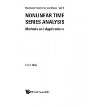 Nonlinear Time Series Analysis: Methods And Applications by Cees Diks, 9789810235055