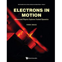 Electrons In Motion: Attosecond Physics Explores Fastest Dynamics by Ferenc Krausz, 9789811201868