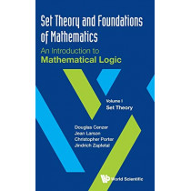 Set Theory And Foundations Of Mathematics: An Introduction To Mathematical Logic - Volume I: Set Theory by Douglas Cenzer, 9789811201929