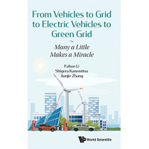 From Vehicles To Grid To Electric Vehicles To Green Grid: Many A Little Makes A Miracle by Fuhuo Li, 9789811206962