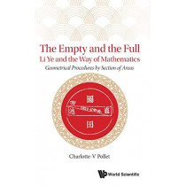 Empty And The Full, The: Li Ye And The Way Of Mathematics - Geometrical Procedures By Section Of Areas by Charlotte-v Pollet, 9789811209475
