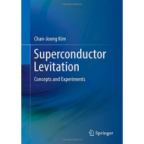 Superconductor Levitation: Concepts and Experiments by Chan-Joong Kim, 9789811367670