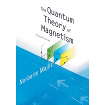 Quantum Theory Of Magnetism, The (2nd Edition) by Norberto Majlis, 9789813203259
