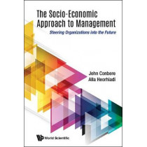 Socio-economic Approach To Management, The: Steering Organizations Into The Future by John Conbere, 9789813232983
