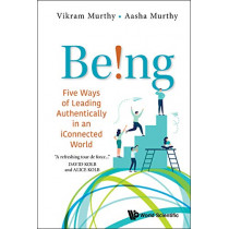 Being!: Five Ways Of Leading Authentically In An Iconnected World by Vikram Murthy, 9789813237087