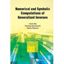 Numerical And Symbolic Computations Of Generalized Inverses by Yimin Wei, 9789813238664