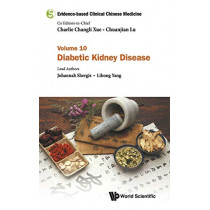 Evidence-based Clinical Chinese Medicine - Volume 10: Diabetic Kidney Disease by Lihong Yang, 9789813276109