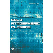 Cold Atmospheric Plasmas: Their Use In Biology And Medicine by Spencer P Kuo, 9789813279841