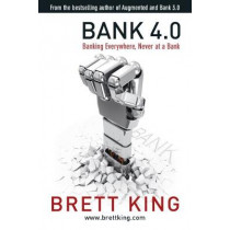 Bank 4.0: Banking everywhere, never at a bank by Brett King, 9789814771764