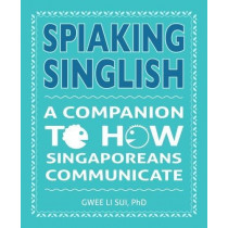 Spiaking Singlish: A companion to how Singaporeans communicate by Gwee Li Sui, 9789814794183