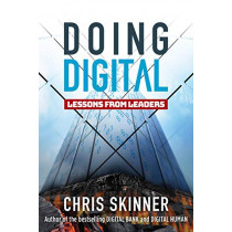Doing Digital: Lessons from Leaders by Chris Skinner, 9789814841436