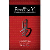 The Power of Yi: Ancient Philosophy for a Better Life by Dejun Xue, 9789888412921