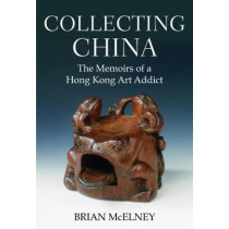 Collecting China: The Memoirs of a Hong Kong Art Addict by Brian McElney, 9789888422487