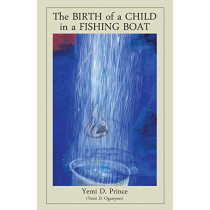 The Birth of a Child in a Fishing Boat by Yemi D Prince, 9789956763146