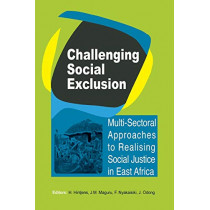 Challenging Social Exclusion. Multi-Sectoral Approaches to Realising Social Justice in East Africa by H Hintjens, 9789970258871