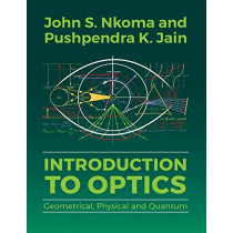 Introduction to Optics: Geometrical, Physical and Quantum by John S Nkoma, 9789987083718