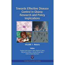 Towards Effective Disease Control in Ghana: Research and Policy Implications. Volume 1 Malaria by Kwadwo a Koram, 9789988647506