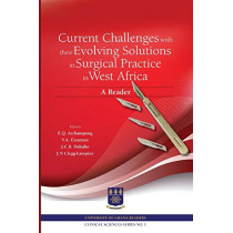 Current Challenges with Their Evolving Solutions in Surgical Practice in West Africa. a Reader by E Q Archampong, 9789988860226
