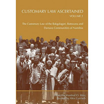 Customary Law Ascertained: The Customary Law of the Bakgalagari, Batswana and Damara Communities of Namibia: Volume 2 by Manfred O. Hinz, 9789991642116