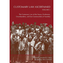 Customary Law Ascertained Volume 3. the Customary Law of the Nama, Ovaherero, Ovambanderu, and San Communities of Namibia by Manfred O Hinz, 9789991642123