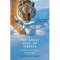The Great Soul of Siberia: In Search of the Elusive Siberian Tiger by Sooyong Park, 9780008156176