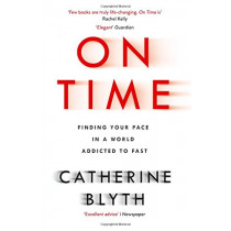 On Time: Finding Your Pace in a World Addicted to Fast by Catherine Blyth, 9780008190002